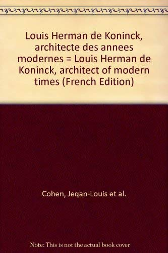 Louis Herman de Koninck, architecte des anneÌ es modernes = Louis Herman de Koninck, architect of ...