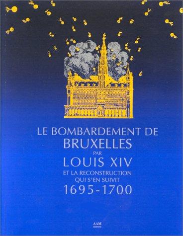 Le Bombardement de Bruxelles par Louis XIV: Aux Archives d'architecture