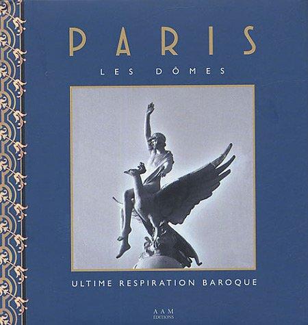 PARIS. LES DOMES. ULTIME RESPIRATION BAROQUE,: DULAU, Robert;