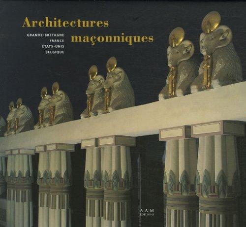 Architectures maçonniques. Grande-Bretagne, France, états-Unis, Belgique: James Stevens Curl,