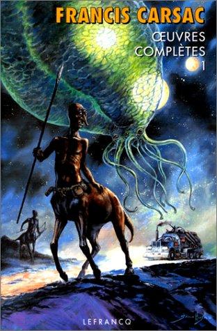 9782871532095: Oeuvres compl�tes, tome 1: Les Robinsons du cosmos - Ceux de nulle part - Terre en fuite - Sur un monde st�rile