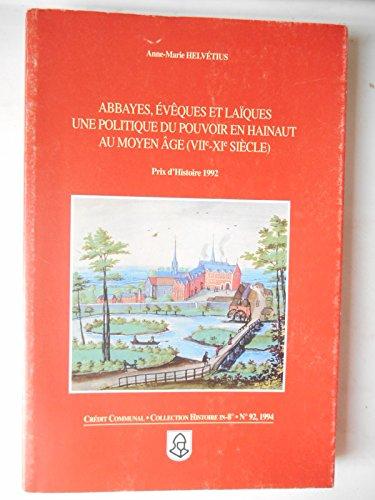 9782871932062: Abbayes, eveques et laiques: Une politique du pouvoir en Hainaut au Moyen Age (VIIe-XIe siecle) (Collection Histoire in-8o) (French Edition)