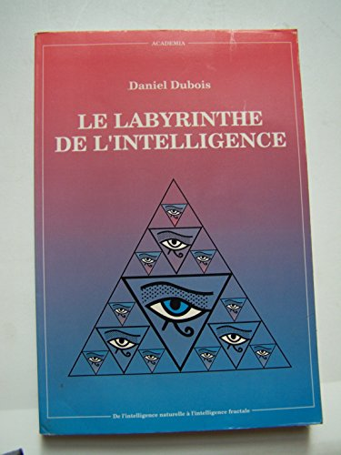 9782872090877: Le labyrinthe de l'intelligence: De l'intelligence naturelle à l'intelligence fractale (French Edition)