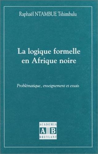 9782872094684: La logique formelle en Afrique noire: Problématique, enseignement et essais (French Edition)