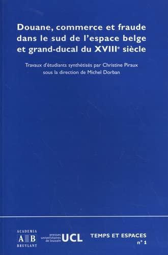 Douane, commerce et fraude dans le sud de l'espace belge et grand-ducal au XVIIIe siecle (...