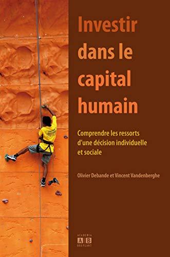 9782872099047: Investir dans le capital humain : Comprendre les ressorts d'une décision individuelle et sociale