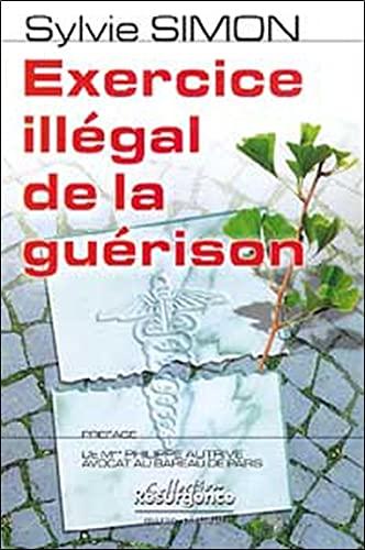 9782872110667: Exercice illégal de la guérison (French Edition)