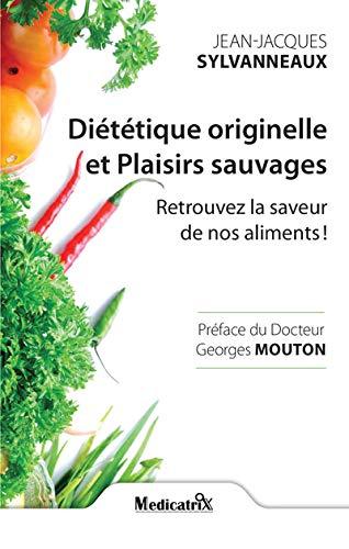 9782872111282: Diététique originelle et Plaisirs sauvages : Retrouvez la saveur de nos aliments !