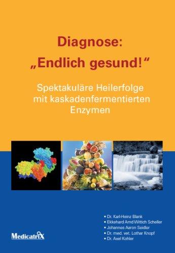 Diagnose: Endlich gesund: Spektakuläre Heilerfolge mit kaskadenfermentierten: Heinz Blank, Karl,