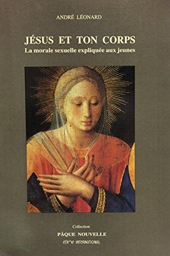 Jesus et ton corps. La Morale sexuelle: Leonard Andre