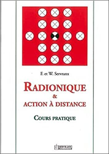 RADIONIQUE ET ACTION A DISTANCE ; COURS PRATIQUE: SERVRANX, F ; SERVRANX, W