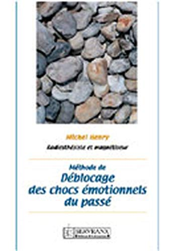 Methode de deblocage des chocs emotionnels: Henry, Michel