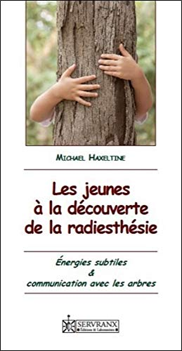 JEUNES A LA DECOUVERTE DE LA RADIESTHESI: HAXELTINE MICHAEL