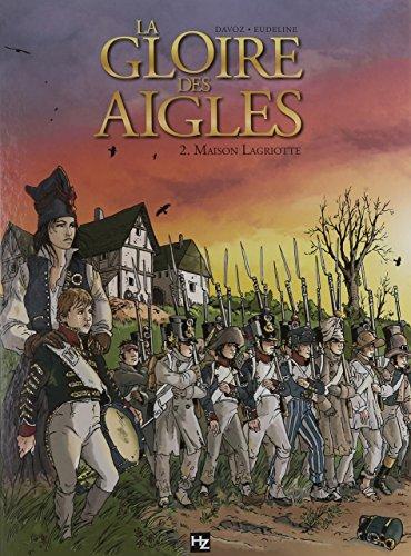 GLOIRE DES AIGLES (LA) T.02 : MAISON LAGRIOTTE: DAVOZ PHILIPPE