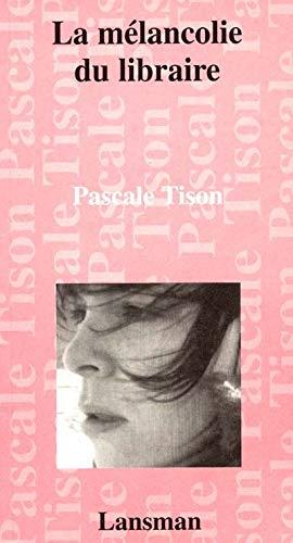 Mélancolie du libraire (La): Tison, Pascale