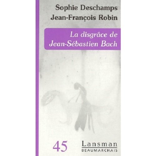 Disgrâce de Jean-Sébastien Bach (La): Deschamps, Sophie