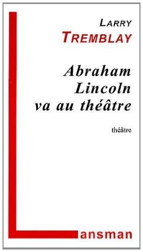 Abraham Lincoln va au théâtre: Tremblay, Larry