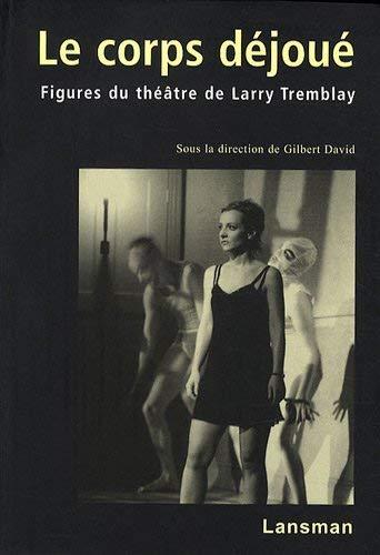 9782872826643: Le corps déjoué : Figures du théâtre de Larry Tremblay