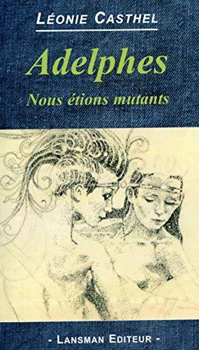 Adelphes : Nous étions mutants: Léonie Casthel