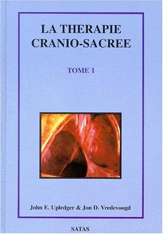 La thérapie cranio-sacrée, tome 1: Upledger, J.E.
