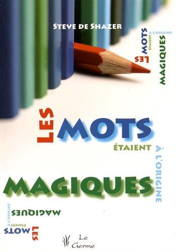 Les Mots Etaient a l'Origine Magiques (French Edition): De Shazer