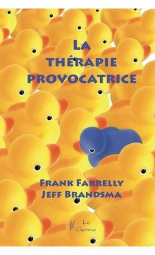 La thérapie provocatrice (French Edition): Frank Farrelly, Jeff Brandsma