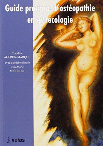 guide pratique d'osteopathie en gynecologie: Claudine Ageron-Marque, Jean-Marie Michelin