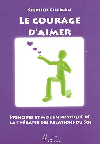 Le courage d'aimer (French Edition): Stephen Gilligan