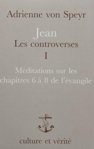 9782872990214: Jean les controverses, tome 1 : méditations sur leschapitres 6 à 8 de l'Evangile