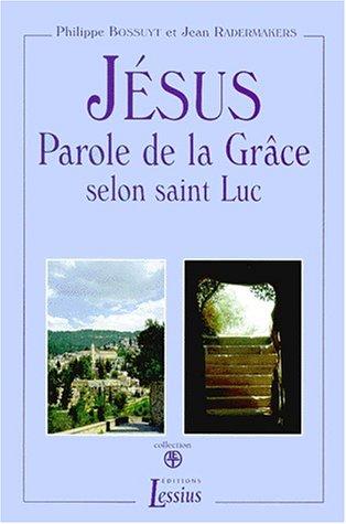 9782872990788: JESUS PAROLE DE LA GRACE SELON SAINT LUC 2 VOLUMES : VOLUME 1, TEXTE. VOLUME 2, LECTURE CONTINUE. 3ème édition