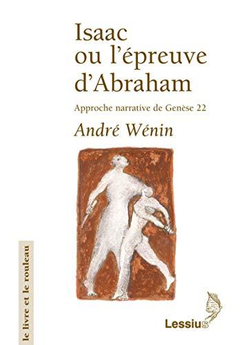 9782872990863: ISAAC OU L'EPREUVE D'ABRAHAM. Approche narrative de Gen�se 22