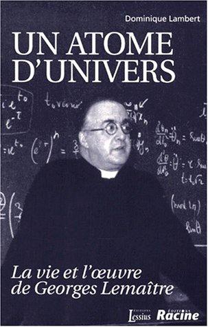 9782872990887: UN ATOME D'UNIVERS. La vie et l'oeuvre de Georges Lemaître
