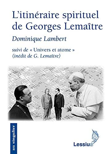 9782872991655: L'itin�raire spirituel de Georges Lema�tre : Suivi de Univers et atome, Conf�rence in�dite de G. Lema�tre