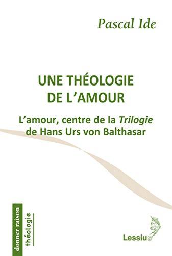 9782872992249: Une théologie de l'amour : L'amour, centre de la Trilogie de Hans Urs von Balthasar