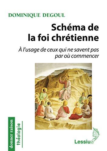 SCHEMA DE LA FOI CHRETIENNE A L USAGE: DEGOUL DOMINIQUE