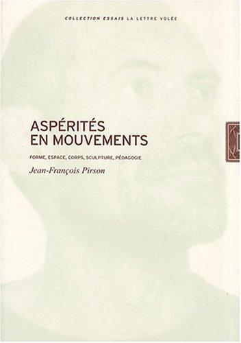 Aspérités en mouvements : Forme, espace, corps,: Jean-François Pirson