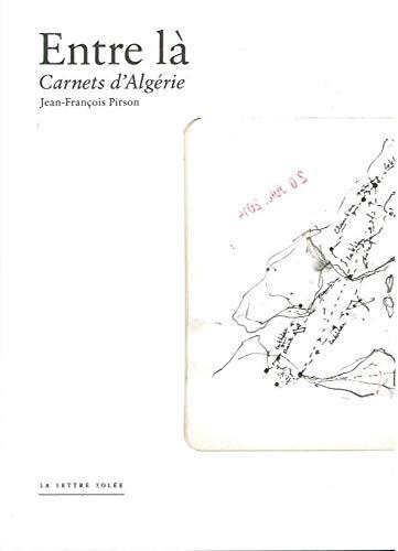 Entre là : Carnets d'Algérie: Jean-François Pirson