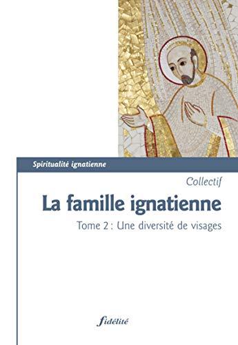 9782873566166: La famille ignatienne : Tome 2, Une diversit� de visages