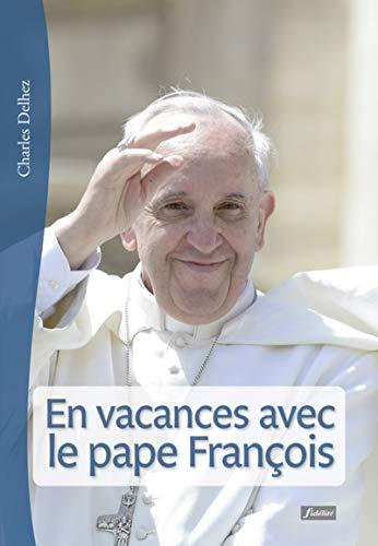 EN VACANCES AVEC LE PAPE FRANCOIS: DELHEZ CHARLES