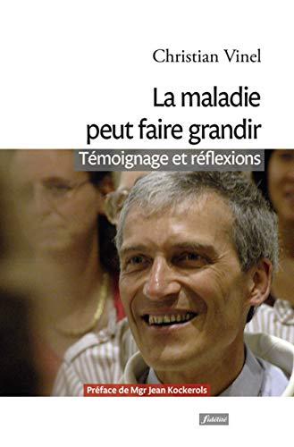 MALADIE PEUT FAIRE GRANDIR -LA- TEMOIGNA: VINEL CHRISTIAN