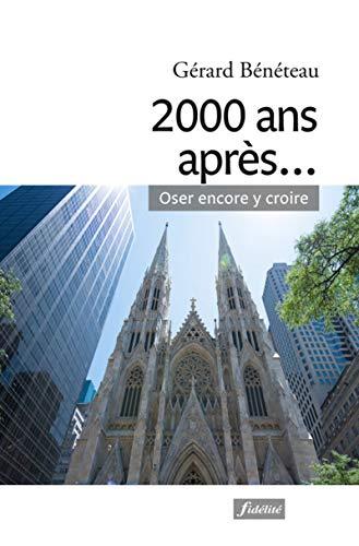 2000 ANS APRES OSER ENCORE Y CROIRE: BENETEAU GERARD