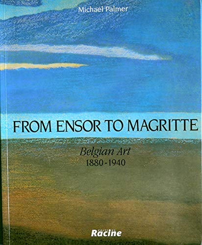 From Ensor to Magritte: Belgian Art, 1880-1940: Palmer, Michael