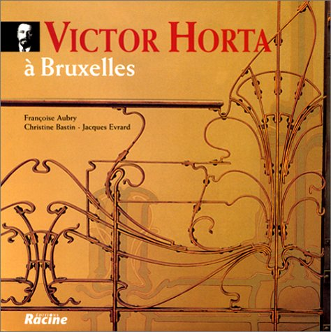 Victor Horta: A Bruxelles (French Edition) (2873860731) by Aubry, Francoise