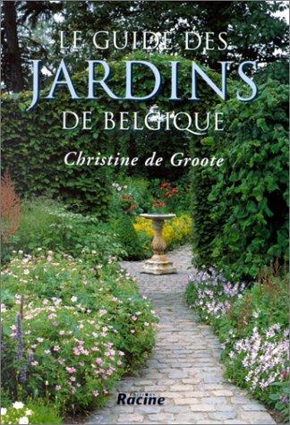Le guide des jardins de Belgique (French Edition): Groote, Christine de