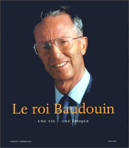 9782873861384: ROI BAUDOUIN.UNE VIE, UNE EPOQUE (Articles Sans C)