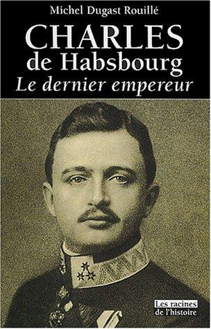 9782873862909: Charles de Habsbourg : Le Dernier Empereur