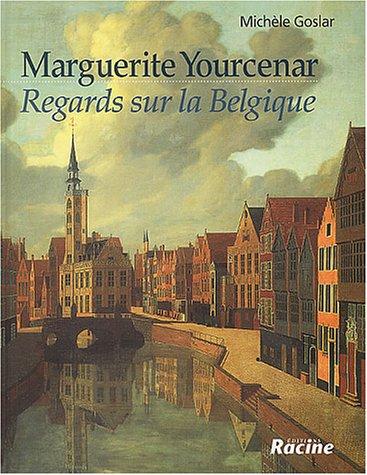 Marguerite Yourcenar : Regards sur la Belgique: Goslar, Mich?le