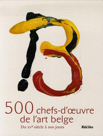 9782873864705: 500 chefs-d'oeuvre de l'art belge