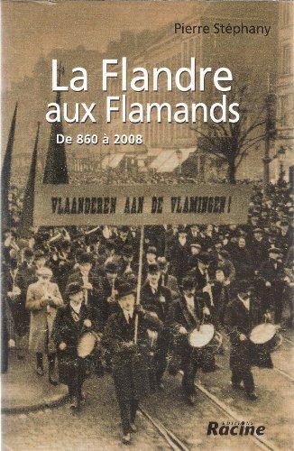 La Flandre aux Flamands : de 860: Stephany Pierre