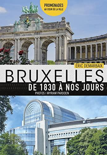 9782873869564: Bruxelles. De 1830 à nos jours: Promenades au coeur de la ville